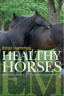 Healthy Horses, Horse Care with Effective Micro-organisms, Ernst Hammes -