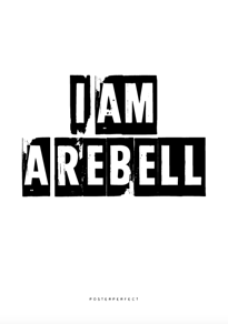 I Am A Rebell - Posterperfect