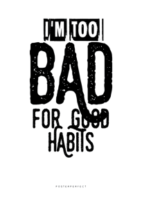 Too good for bad habits - Posterperfect