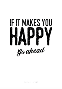 If it makes you happy - Posterperfect