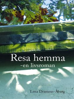Resa hemma -en livsroman av Lena Drameus-Åberg
