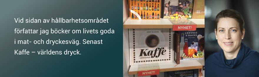 Vid sidan av hållbarhetsområdet författar Anne Nilsson böcker om livets goda i mat- och dryckesväg. Senast Kaffe – världens dryck.