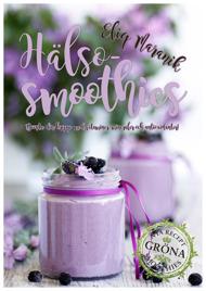 Hälso-smoothies: Boosta med vitaminer, mineraler och antioxidanter av Eliq Maranik