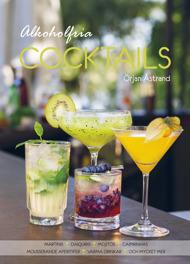 Alkoholfria cocktails: martinis, daiquiris, mojitos, caipirinhas, mousserande aperitifer, varma drinkar och mycket mer av Örjan Åstrand