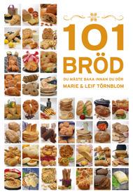 101 Bröd du måste baka innan du dör av Marie Törnblom & Leif Törnblom