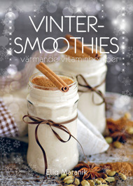 Vinter-smoothies – värmande vitaminbomber av Eliq Maranik