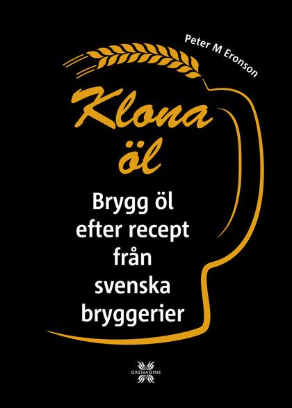 Klona öl: Brygg öl  efter recept från svenska bryggerier av Peter M Eronson