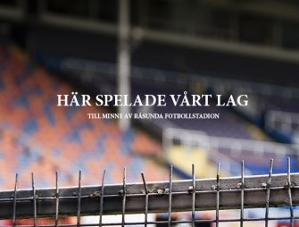 Här spelade vårt lag - till minne av Råsunda Fotbollstadion