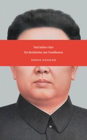 Vad nålen ritar; en berättelse om Nordkorea - Simon Hessler - Inbunden