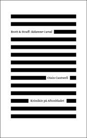 Brott och Straff: kolumner i urval - Oisín Cantwell -