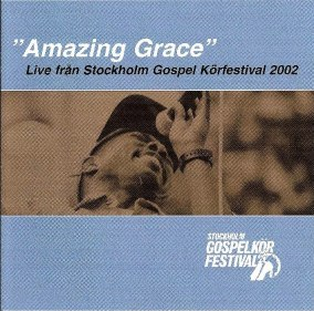 Stockholm Gospel Körfestival 2002 - Amazing grace - 2002 - Amazing grace