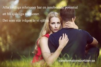 Alla jordliga relationer har en inneboende kraft att bli själsliga relationer. Det som står i vägen är vi själva.