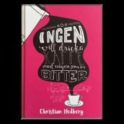Ingen vill dricka kaffe med någon som är bitter - Christian Hedberg