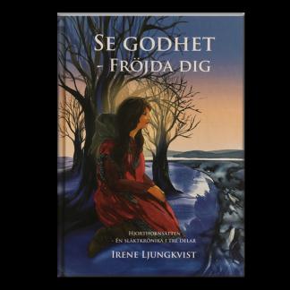 Se godhet fröjda dig - Irene Ljungkvist -