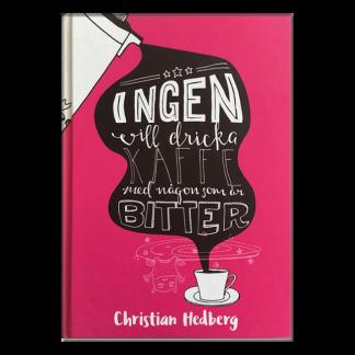 Ingen vill dricka kaffe med någon som är bitter - Christian Hedberg -