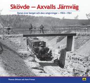 Skövde Axvalls Järnväg - Banan över berget och dess omgivningar * 1904 - 1961