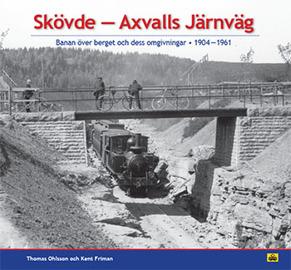 Skövde Axvalls Järnväg - Banan över berget och dess omgivningar * 1904 - 1961 -