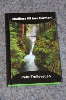 Meditera till inre harmoni - Pehr Trollsveden - Meditera till inre harmoni - Pehr Trollsveden OSIGNERAD