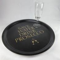 """Bricka rund 31 cm, """"Save water drink Prosecco"""", svart/guldtext"""