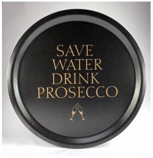 """Bricka rund 31 cm, """"Save water drink Prosecco"""", svart/guldtext -"""