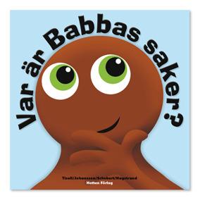 Bok Babblarna, Var är Babbas Saker? - Babblarna, Var är Babbas saker?