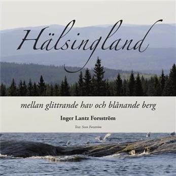 Hälsingland - Mellan glittrande hav och blånande berg