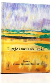 """""""I mjölnarens spår"""" av Stina Nilsson Bassell, inbunden."""
