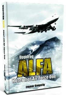"""""""Uppdrag ALFA - Hotet mot Air Force One"""" av Ingmar Danestig. En spännande thriller om konflikten mellan USA och mellanöstern."""