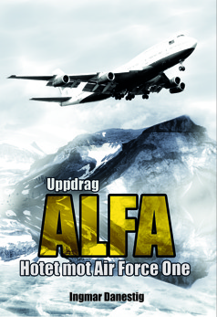 Uppdrag ALFA - Hotet mot Air Force One av Ingmar Danestig -
