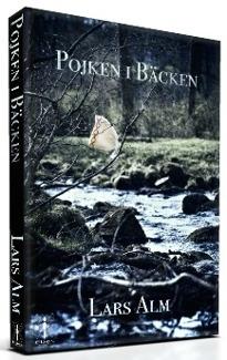 """""""Pojken i bäcken"""" av Lars Alm. En tragisk skildring om en ung pojkes liv under 50-talet i gruvstaden Kiruna."""