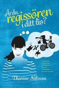 """""""Är du regissören i ditt liv?"""" av Therese Nilsson. En roman och självhjälpsbok i ett. En bok om stresshantering."""