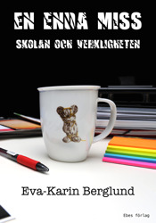 """""""En enda miss - skolan och verkligheten"""", en spänningsroman om lärare och elever, av Eva-Karin Berglund."""