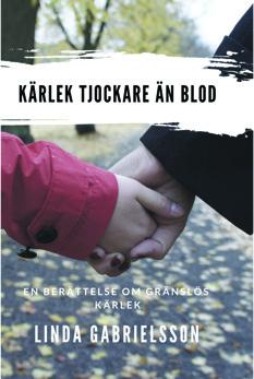 Kärlek tjockare än blod, av Linda Gabrielsson - Kärlek tjockare än blod