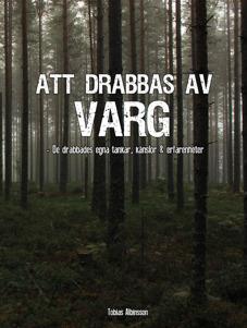 """""""Att drabbas av varg"""" av Tobias Albinssonn. 26 berättelser av  människor som drabbats utav varg på ett eller annat sätt."""