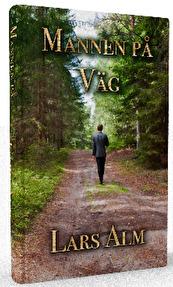 """""""Mannen på väg"""", av Lars Alm är en uppföljare till """"Kvinnan på Stigen"""" och """"Pojken i bäcken"""" och är den tredje och sista delen i """"Berättelsen om Johan""""."""