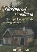Flickebarnet i sävlådan - en tragisk historia från det fattiga Sverige, av Hjördis Levin
