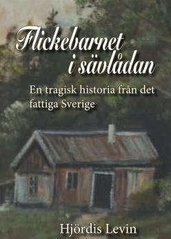 Flickebarnet i sävlådan - en tragisk historia från det fattiga Sverige, av Hjördis Levin -