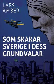 """""""Som skakar Sverige i dess grundvalar"""" av Lars Amber. Högaktuell thriller om svensk vapenhandels mörka kulisser."""