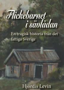 """""""Flickebarnet i sävlådan - En tragisk berättelse från det fattiga Sverige"""" av Hjördis Levin."""