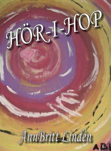 """""""Hör-i-hop"""" av AnnBritt Lindén. En bok om tankar kring döden, livet och tacksamhet och hur man kan hantera sin sorg."""