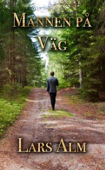 """""""Mannen på väg"""" av Lars Alm är den sista och avslutande delen i """"Berättelsen om Johan""""."""