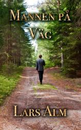 """""""Mannen på väg"""", tredje delen i berättelsen om Johan, av Lars Alm"""