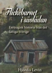 """""""Flickebarnet i sävlådan - En tragisk historia från det fattiga Sverige"""", av Hjördis Levin"""