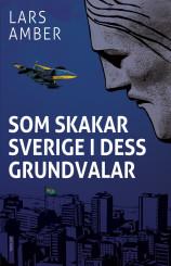 """Som skakar Sverige i dess grundvalar"", en thriller om svensk vapenhandels mörka kulisser, av Lars Amber"