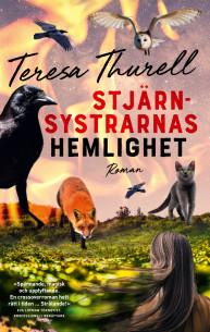 """""""Stjärnsystrarnas hemlighet"""", av Teresa Thurell. En ungdomsroman där unga och gamla gemensamt försöker skydda en skog från kalhuggning."""