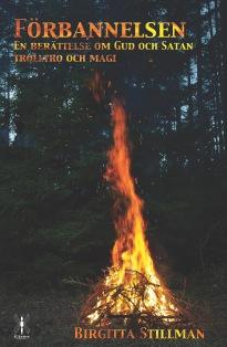 """""""Förbannelsen - en berättelse om Gud och Satan, trolltro och magi"""" av Birgitta Stillman. En roman om  kampen mellan folktro och kristendom under 1600-talet."""