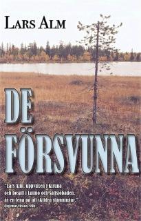 """""""De försvunna"""", av Lars Alm. En roman som bygger på en sann berättelse om en fyraårig flicka och en förvirrad gumma som är vilse i skogen under sex dygn."""