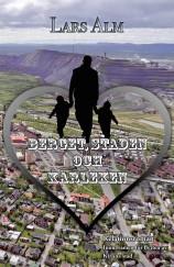"""""""Berget, staden och kärleken"""" är Lars Alms femte roman, en relationsroman inom ramen för flytten av Kiruna stad."""