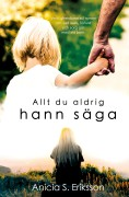 Allt du aldrig hann säga, av Anicia S Eriksson