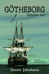 """""""Götheborg - förbjuden last"""" är en thriller om Ostindiefararen Götheborg som ger eko från 1700-talets skabbiga gränder och ända in i vår tid."""
